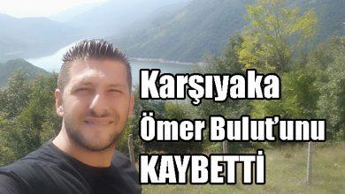 Photo of Karşıyaka Ömer Bulut'unu KAYBETTİ
