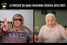 Photo of LEYMOSUN'DA BANA MADONNA SİDDİGA DERLERDİ!