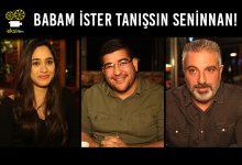 Photo of BABAM İSTER TANIŞSIN SENİNNAN!