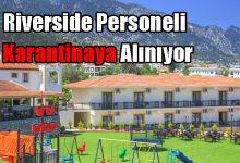 Photo of Riverside Personeli Karantinaya Alınıyor