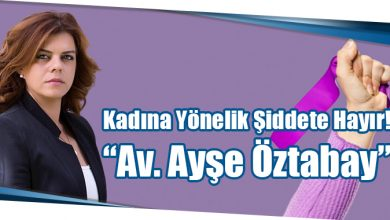 """Photo of Kadına Yönelik Şiddete Hayır! """"Av. Ayşe Öztabay"""""""