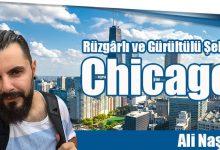 Photo of Rüzgârlı ve Gürültülü Şehir Chicago