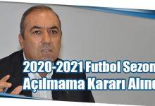 Photo of 2020-2021 Futbol Sezonu Açılmama Kararı Alındı