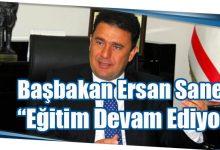 """Photo of Başbakan Ersan Saner: """"Eğitim Devam Ediyor"""""""