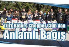 Photo of Türk Riders Chopper Club'dan Anlamlı Bağış