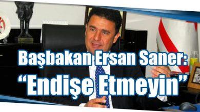"""Photo of Başbakan Ersan Saner: """"Endişe Etmeyin"""""""