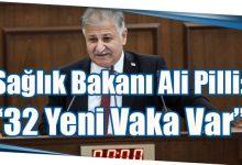 """Photo of Sağlık Bakanı Ali Pilli: """"32 Yeni Vaka Var"""""""