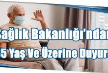 Photo of Sağlık Bakanlığı'ndan 65 Yaş Ve Üzerine Duyuru
