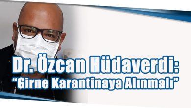 """Photo of Dr. Özcan Hüdaverdi: """"Girne Karantinaya Alınmalı"""""""
