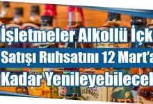 Photo of İşletmeler Alkollü İçki Satışı Ruhsatını 12 Mart'a Kadar Yenileyebilecek