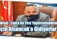 """Photo of Aktuğ: """"Lapta'da Test Yaptıramadıkları İçin Alsancak'a Gidiyorlar"""""""