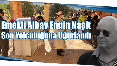 Photo of Emekli Albay Engin Naşit Son Yolculuğuna Uğurlandı