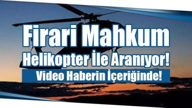 Photo of Firari Mahkum Helikopter İle Aranıyor!