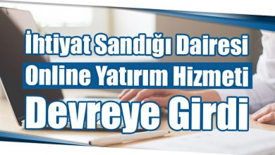 Photo of İhtiyat Sandığı Dairesi Online Yatırım Hizmeti Devreye Girdi