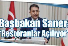 """Photo of Başbakan Saner: """"Restoranlar Açılıyor"""""""