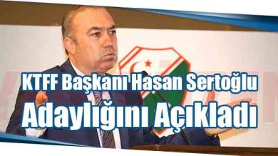 Photo of KTFF Başkanı Hasan Sertoğlu Adaylığını Açıkladı