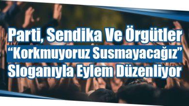 """Photo of Parti, Sendika Ve Örgütler """"Korkmuyoruz Susmayacağız"""" Sloganıyla Eylem Düzenliyor"""