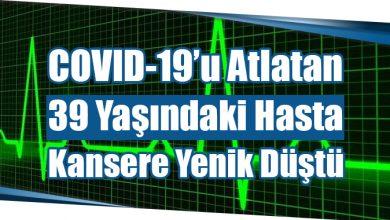 Photo of COVID-19'u Atlatan 39 Yaşındaki Hasta Kansere Yenik Düştü