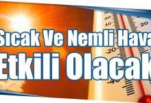 Photo of Sıcak Ve Nemli Hava Etkili Olacak