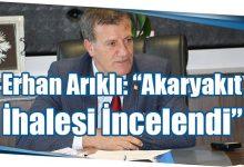 """Photo of Erhan Arıklı: """"Akaryakıt İhalesi İncelendi"""""""