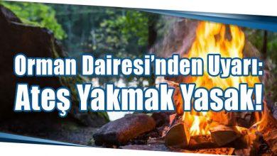 Photo of Orman Dairesi'nden Uyarı: Ateş Yakmak Yasak!
