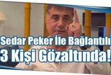 Photo of Sedar Peker İle Bağlantılı 3 Kişi Gözaltında!