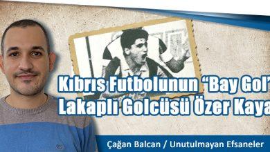 "Photo of Kıbrıs Futbolunun ""Bay Gol"" Lakaplı Golcüsü Özer Kaya"