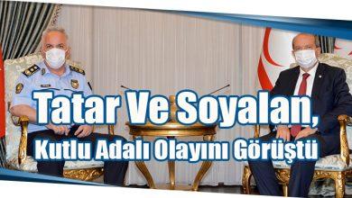 Photo of Tatar Ve Soyalan, Kutlu Adalı Olayını Görüştü