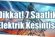 Photo of Dikkat! 7 Saatlik Elektrik Kesintisi