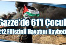 Photo of Gazze'de 61'i Çocuk 212 Filistinli Hayatını Kaybetti
