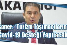 """Photo of Saner: """"Turizm Taşımacılarına Covid-19 Desteği Yapılacak"""""""