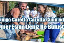 Photo of Dünya Caretta Caretta Günü'nde Ömer Esma Deniz İle Buluştu