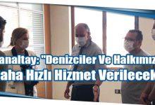 """Photo of Canaltay: """"Denizciler Ve Halkımıza Daha Hızlı Hizmet Verilecek"""""""